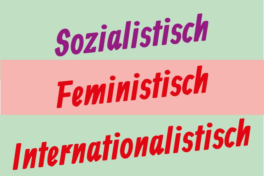 Sozialistisch. Feministisch. Internationalistisch.